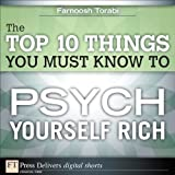 The Top 10 Things You Must Know to Psych Yourself Rich (FT Press Delivers Shorts)