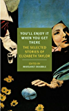 You'll Enjoy It When You Get There: The Stories of Elizabeth Taylor (New York Review Books Classics)