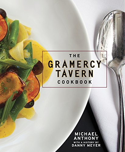 The Gramercy Tavern Cookbook by Michael Anthony, Dorothy Kalins