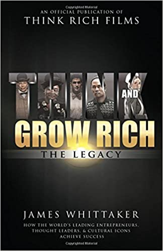 Think and grow rich the legacy how the worlds leading think and grow rich the legacy how the worlds leading entrepreneurs thought leaders cultural icons achieve success james whittaker the napoleon hill fandeluxe Gallery