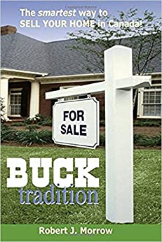 Buck Tradition: The smartest way to SELL YOUR HOME in Canada! by [Morrow, Robert]