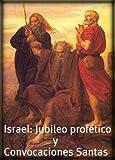 Israel: Jubileo profetico y Convocaciones Santas. (Spanish Edition)