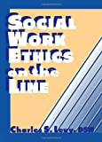 Social Work Ethics on the Line, Levy, Charles S., 1560242825