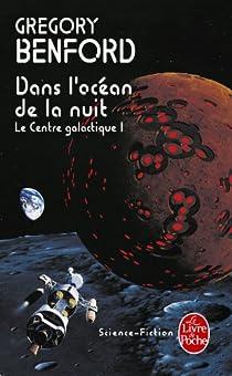 Le Centre Galactique, tome 1 : Dans l'océan de la nuit par Benford
