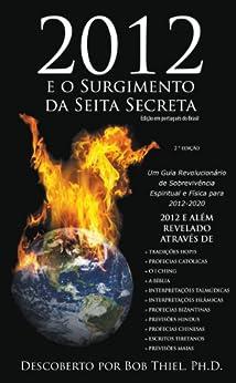 2012 e o Surgimento da Seita Secreta (Edição em português do Brasil) 2 ª edição por [Thiel, Bob]