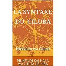 LA SYNTAXE DU CILUBA: Ntèèluilu wa Cilubà (French Edition)