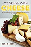 chili lovers cookbook - Cooking with Cheese: Is Easy Cheesy - Discover 40 Sweet & Savory Recipes for Cheese Lovers