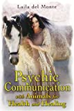 Psychic Communication with Animals for Health and Healing, Laila Del Monte, 159143100X
