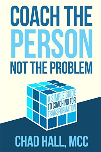 Coach the Person Not The Problem: A Simple Guide to Coaching for Transformation Book Cover