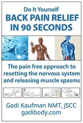 Do It Yourself Back Pain Relief in 90 Seconds: The pain-free approach to resetting the nervous system and releasing muscle spasms