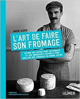 4f9c7ea89ab Amazon.fr - L art de faire son fromage - David Asher - Livres