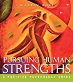 img - for Pursuing Human Strengths: A Positive Psychology Guide by Martin Bolt (2004-02-20) book / textbook / text book