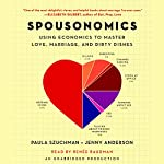 Spousonomics: Using Economics to Master Love, Marriage, and Dirty Dishes | Jenny Anderson,Paula Szuchman