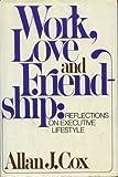 Work, Love, and Friendship, Allan J. Cox, 0671271210