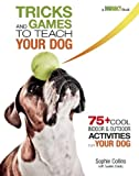 Tricks and Games to Teach Your Dog, Sophie Collins, 162187088X