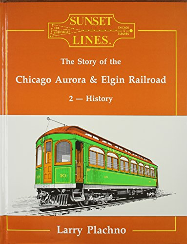 Sunset Lines: The Story of the Chicago Aurora and Elgin Railroad 2 : - Aurora Chicago