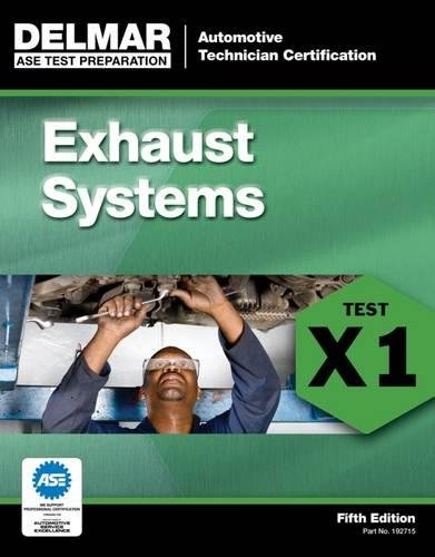 ASE Test Preparation - X1 Exhaust Systems (ASE Test Preparation: Automotive Technician Certification Series)