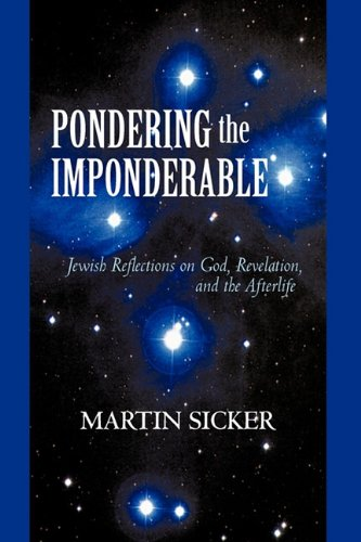 Download Pondering the Imponderable: Jewish Reflections on God, Revelation, and the Afterlife pdf