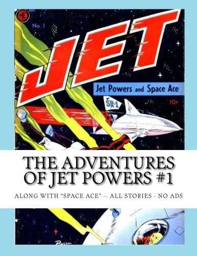 The Adventures Of Jet Powers #1: Along with Space Ace - All Stories - No Ads PDF