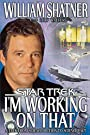 I'm Working on That: A Trek From Science Fiction to Science Fact (Star Trek)