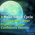 Hypnosis 8 Hour Sleep Cycle with Overcome Stage Fright, on Stage Confidence Booster: The Sleep Learning System Audiobook by Joel Thielke Narrated by Joel Thielke
