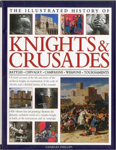 and a detailed history of the crusades The Illustrated History of Knights /& Crusades an examination of the code of chivalry A visual account of the life and times of the medieval knight