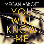 You Will Know Me   Megan Abbott