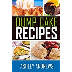 Dump Cake Recipes: The Simple and Easy Dump Cake Cookbook