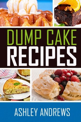Download Dump Cake Recipes: The Simple and Easy Dump Cake Cookbook ebook