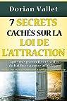7 secrets cachés sur la loi de l'attraction par Vallet