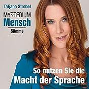 So nutzen Sie die Macht der Sprache (Mysterium Mensch: Stimme) | Tatjana Strobel