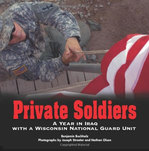 (Private Soldiers: A Year in Iraq with a Wisconsin National Guard Unit)