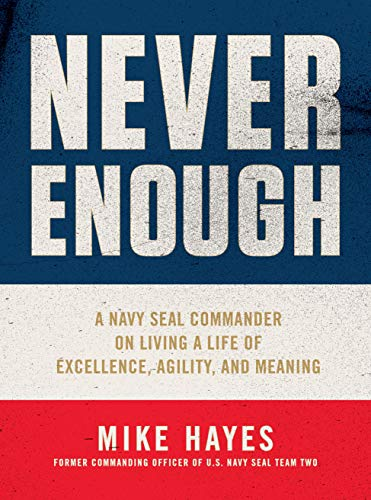 Book Cover: Never Enough: A Navy SEAL Commander on Living a Life of Excellence, Agility, and Meaning