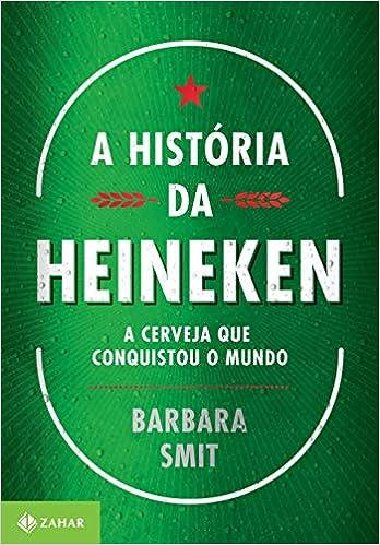 A história da Heineken: A cerveja que conquistou o mundo Capa comum – 7 abril 2016 Edição Português  por Barbara Smit