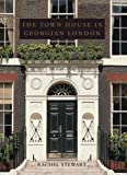 The Town House in Georgian London, Rachel Stewart, 0300152779