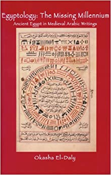 Egyptology: The Missing Millennium: Ancient Egypt in Medieval Arabic Writings (UCL Institute of Archaeology Publications)