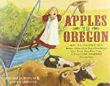 Apples to Oregon: Being the (Slightly) True Narrative of How a Brave Pioneer Father Brought Apples, Peaches, Pears, Plums, Grapes, and Cherries (and Children) Across the Plains (Anne Schwartz Books)