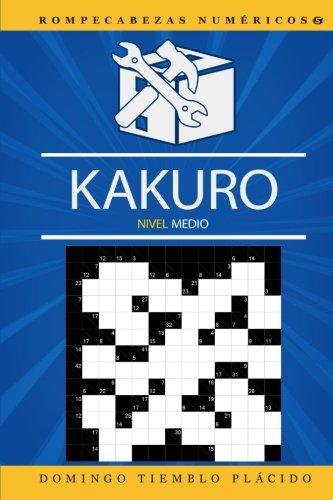Kakuro Nivel Medio (Rompecabezas Numericos) (Volume 5) (Spanish Edition) [Domingo Tiemblo Placido] (Tapa Blanda)