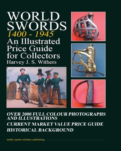 World Swords 1400-1945: An Illustrated Price Guide for Collectors (Sword Collector)