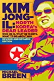 KIM JONG-IL: NORTH KOREA'S DEAR LEADER (2ND EDITION)