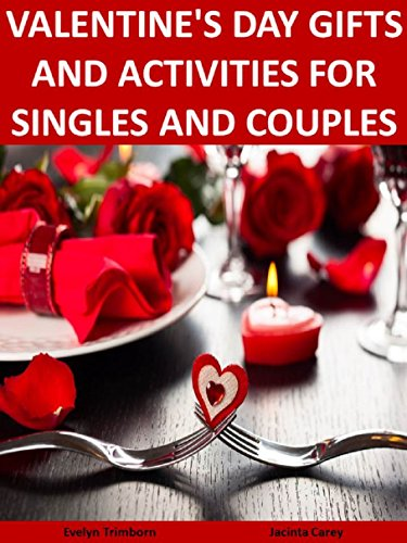 Valentine's Day Gifts and Activities For Singles and Couples (Holiday Entertaining Book - Ideas Valentinesday