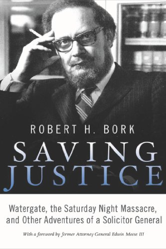 Saving Justice: Watergate, the Saturday Night Massacre, and Other Adventures of a Solicitor General by [Bork, Robert, Bork, Robert H.]