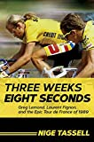 Three Weeks, Eight Seconds: Greg Lemond, Laurent Fignon, and the Epic Tour de France of 1989