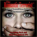 The Romantic Terrorist: Protect Yourself from Stalking, Bullying, Harassment and Threats | Lyn Kelley,Mary June Makoul