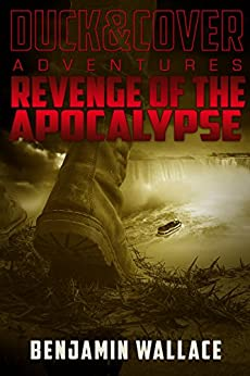 Revenge of the Apocalypse (A Duck & Cover Adventure Post-Apocalyptic Series Book 4) by [Wallace, Benjamin]