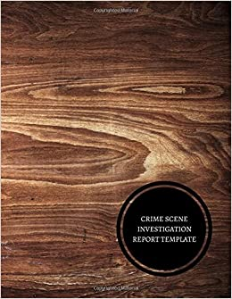 Crime scene investigation report template evidence collection log crime scene investigation report template evidence collection log journals for all 9781521757055 amazon books pronofoot35fo Images