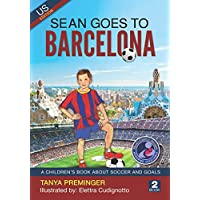Sean Goes To Barcelona: A children's book about soccer and goals. US edition: Volume 2 (Sean Wants To Be Messi)