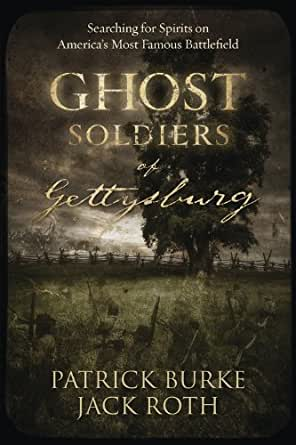 Ghost Soldiers of Gettysburg: Searching for Spirits on America's