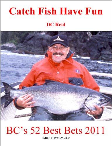 Catch Fish, Have Fun - BC's 52 Best Bets 2011 (Catch Fish Have Fun - Bc's Best Bets 2011)