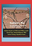 Saddam's War: An Iraqi Military Perspective of the Iran-Iraq War - Saddam Hussein as Political and Military Leader, Ba'ath Party, Chemical Weapons, WMD, Iranian Strategy, Republican Guard